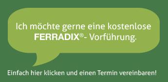 Kostenlose Vorführung FERRADIX®